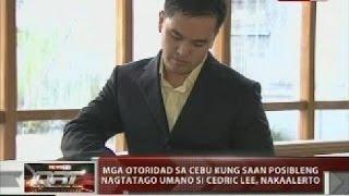 Mga otoridad sa Cebu kung saan posibleng nagtatago umano si Cedric Lee, nakaalerto