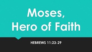 Moses, Hero of Faith - Dr. Paul Hartog - 10-1-17