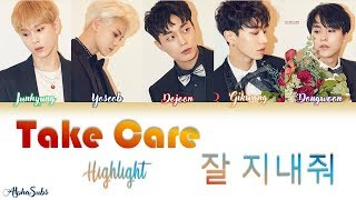 Highlight (하이라이트) - Take care [잘 지내줘] Color Coded Lyrics/가사 [Han|Rom|Eng]