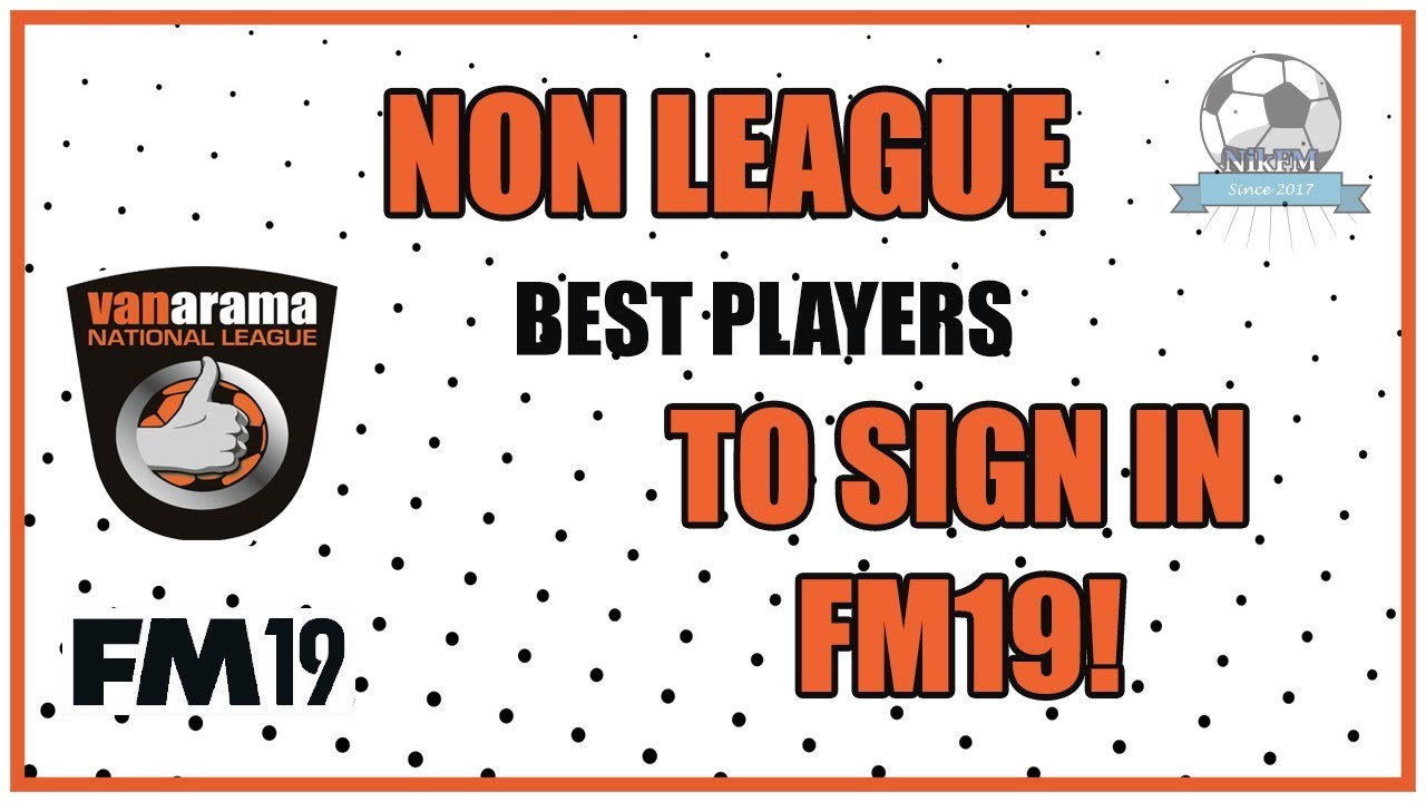Non-League Best Free Agents to Sign - Football Manager 2019 (FM19)