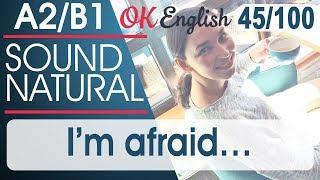 45/100 I'm afraid - Боюсь, что 🇺🇸 Разговорный английский язык | OK English