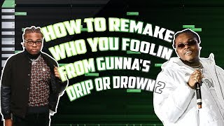 HOW TO REMAKE WHO YOU FOOLIN INSTRUMENTAL FROM GUNNA'S DRIP OR DROWN 2 | MAKING A GUNNA TYPE BEAT
