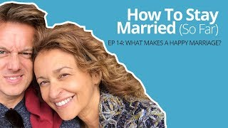 How To Stay Married (So Far) #14 : What Makes A Happy Marriage?