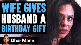 Wife Gives Husband Birthday Gift, Husband's Reaction Is So Sad | Dhar Mann