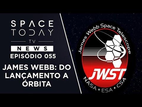 James Webb: Do Lançamento a Órbita - Space Today TV News Ep.055