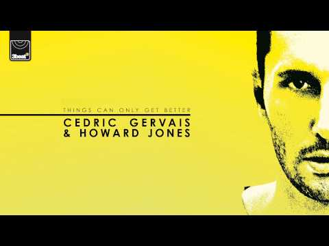 Cedric Gervais & Howard Jones - Things Can Only Get Better (Cedric Gervais Edit) *Out Now On iTUnes*
