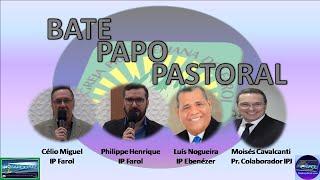 Bate Papo Pastoral 5 - Com os pastores Célio Miguel, Philippe Henrique, Silvandro Cordeiro e Anderson Nunes