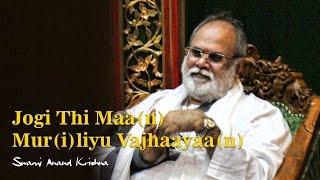 Jogi Thi Maa(n) Mur(i)liyu Vajhaayaa(n) - by Swami Anand Krishna
