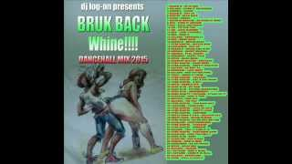 DJ LOGON - BRUK BACK WHINE DANCEHALL MIX 2015