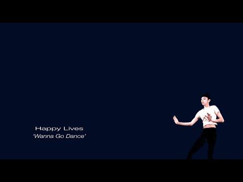 Happy Lives :: Wanna Go Dance