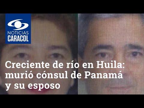 Tragedia por creciente de río en Huila: murió cónsul de Panamá y su esposo