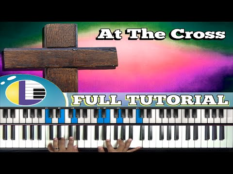 🎵 AT THE CROSS Hymn PIANO TUTORIAL: At The Cross At The Cross Where I First Saw The Light