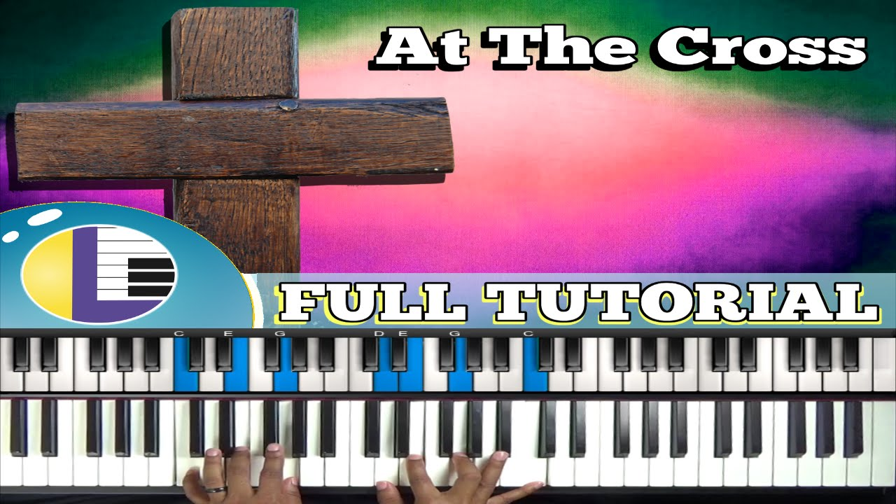 at the cross hymn piano tutorial at the cross at the cross at the cross hymn piano tutorial at the cross at the cross where i first saw the light youtube hexwebz Images