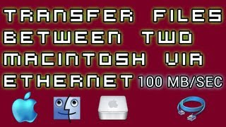 Mac Tutorials [12] - Transfer Files Between Macs Using Ethernet Cable At 100 MB Per Second