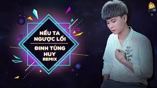 Nếu Ta Ngược Lối Remix - Đinh Tùng Huy