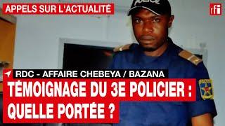 RDC - Affaire Chebeya / Bazana : quelle est la portée du témoignage du 3e policier ?