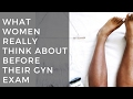 What Women Really Think About Before Their Annual GYN Exam