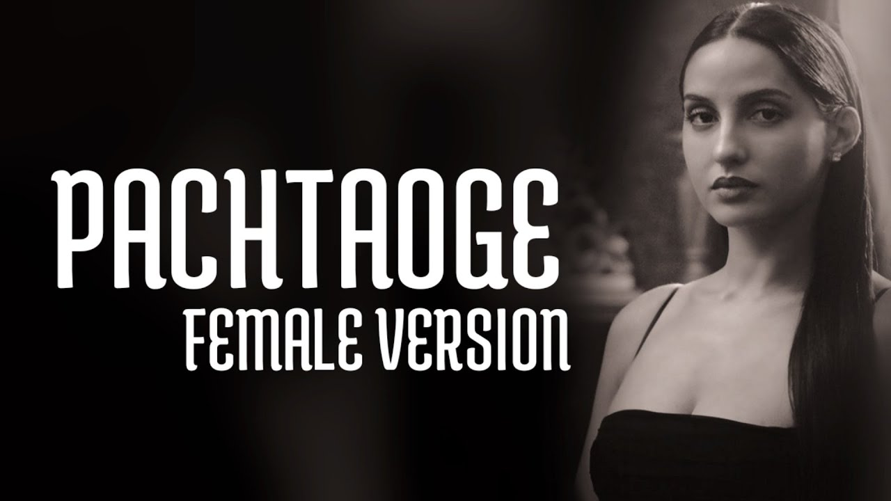 Pachtaoge // Female Version (Lyrics) | Nora Fatehi | Asees Kaur | Jaani | B Praak | Rajitdev
