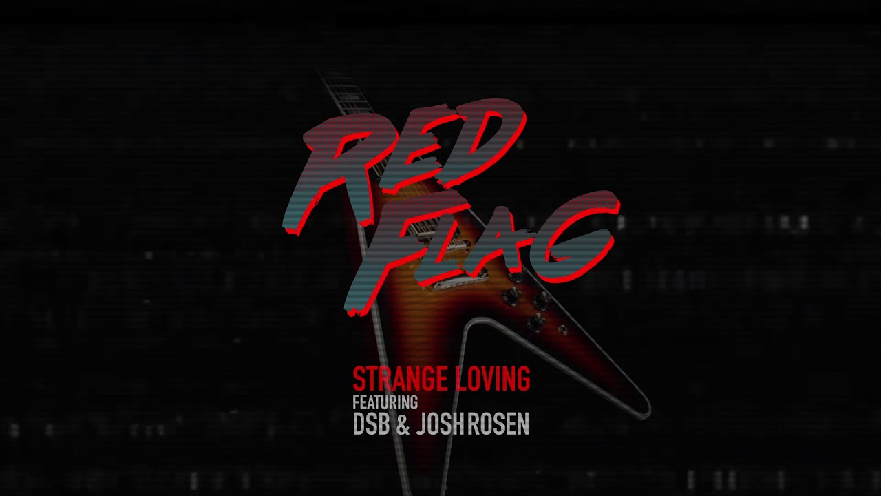 Strange Loving ft DSB & Josh Rosen - Red Flag