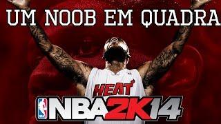 NBA 2K14 - Um Noob nas Quadras! - PC