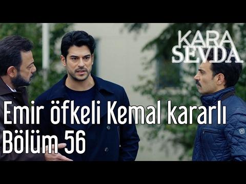 Kara Sevda 56. Bölüm - Emir Öfkeli, Kemal Kararlı