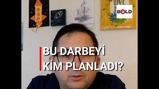 Bu darbeyi kim planladı?   Gazeteci Adem Yavuz Arslan yorumluyor   Bold Medya