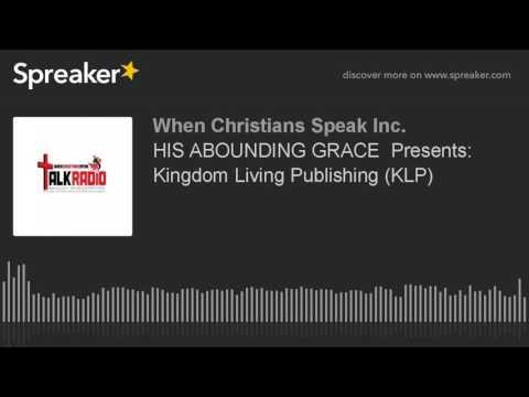 HIS ABOUNDING GRACE  Presents: Kingdom Living Publishing (KLP)