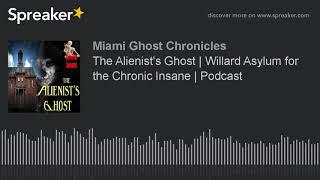 The Alienist's Ghost | Willard Asylum for the Chronic Insane | Podcast