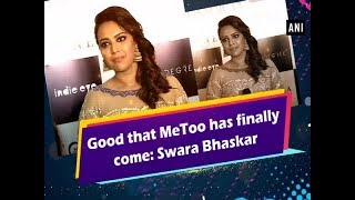Good that MeToo has finally come: Swara Bhaskar - #ANI News