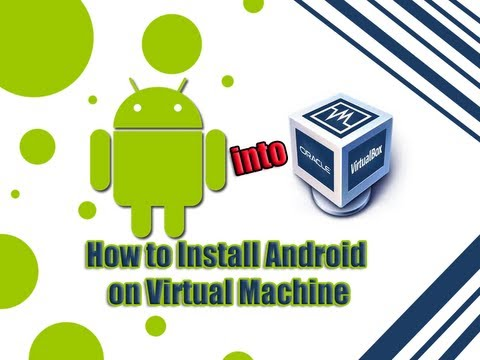 How to Install Android in Virtual Machine