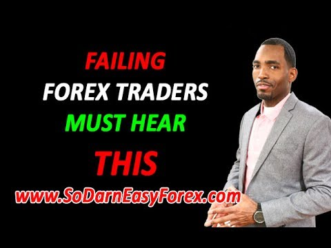 FAILING Forex Traders MUST Hear THIS - So Darn Easy Forex