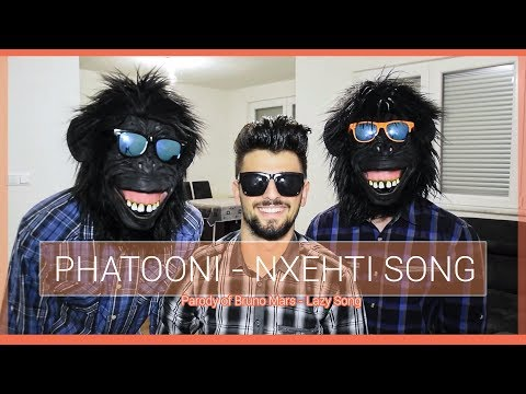 Phatooni Nxehti Song Bruno Mars Lazy Song Parody Youtube