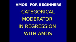 53  Categorical Moderation in Regression with AMOS Part 1