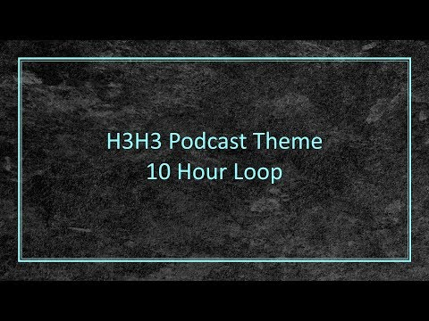 H3H3 Podcast Theme - 10 Hour Loop