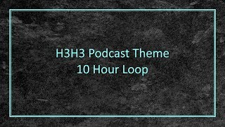 h3h3 podcast theme 10 hour loop