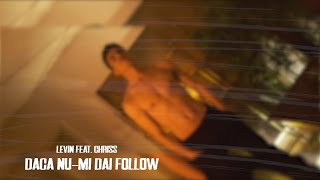 Descarca Levin feat. CHRISS - Daca Nu-mi Dai Follow (Original Radio Edit)