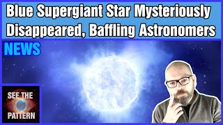 A Blue Supergiant Star Mysteriously Disappeared, Baffling Astronomers!