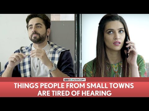FilterCopy | Things People From Small Towns Are Tired Of Hearing | Ayushmann Khurrana | Kriti Sanon