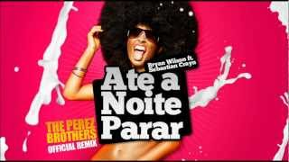 Download Bryan Wilson ft. Sebastian Crayn - Ate a Noite Parar - The Perez Brothers Official Remix Mp3 and Videos