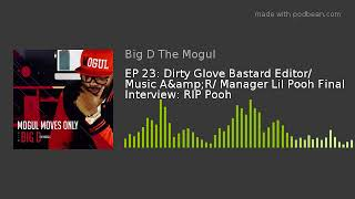 EP 23: Dirty Glove Bastard Editor/ Music A&R/ Manager Lil Pooh Final Interview: RIP Pooh