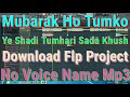 Mubarak Ho Tumko Ye Shadi Tumhari Download Flp Project No Voice Name Mp3