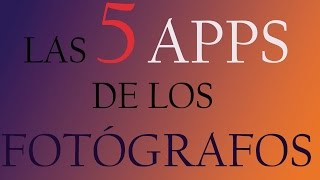 Las 5 mejores aplicaciones para fotógrafos.