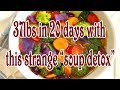 Flat Belly Detox - 37lbs in 20 days with this strange soup detox