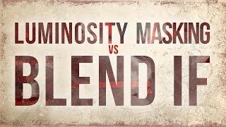 Luminosity Masking versus Blend If in Photoshop
