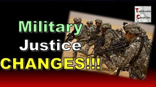 Military Justice CHANGES!!!