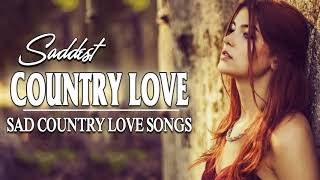 Saddest Country Love Songs  - Best Sad Country Music Of All Time - Greatest Old country music