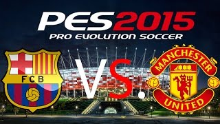 Pro Evolution Soccer 2015 Exhibition Barcelona-Manchester United PC Gameplay