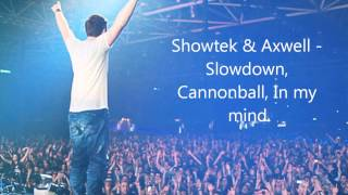 Showtek & Ivan Gough ft Axwell - Slow Down, Cannonball, In my mind + Download