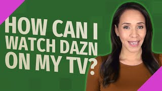 How can I watch DAZN on my TV?
