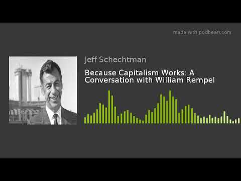 Because Capitalism Works: A Conversation with William Rempel